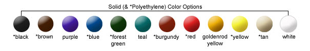 Solid (& *Polyethylene) Color Options