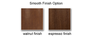 Smooth Finish Options